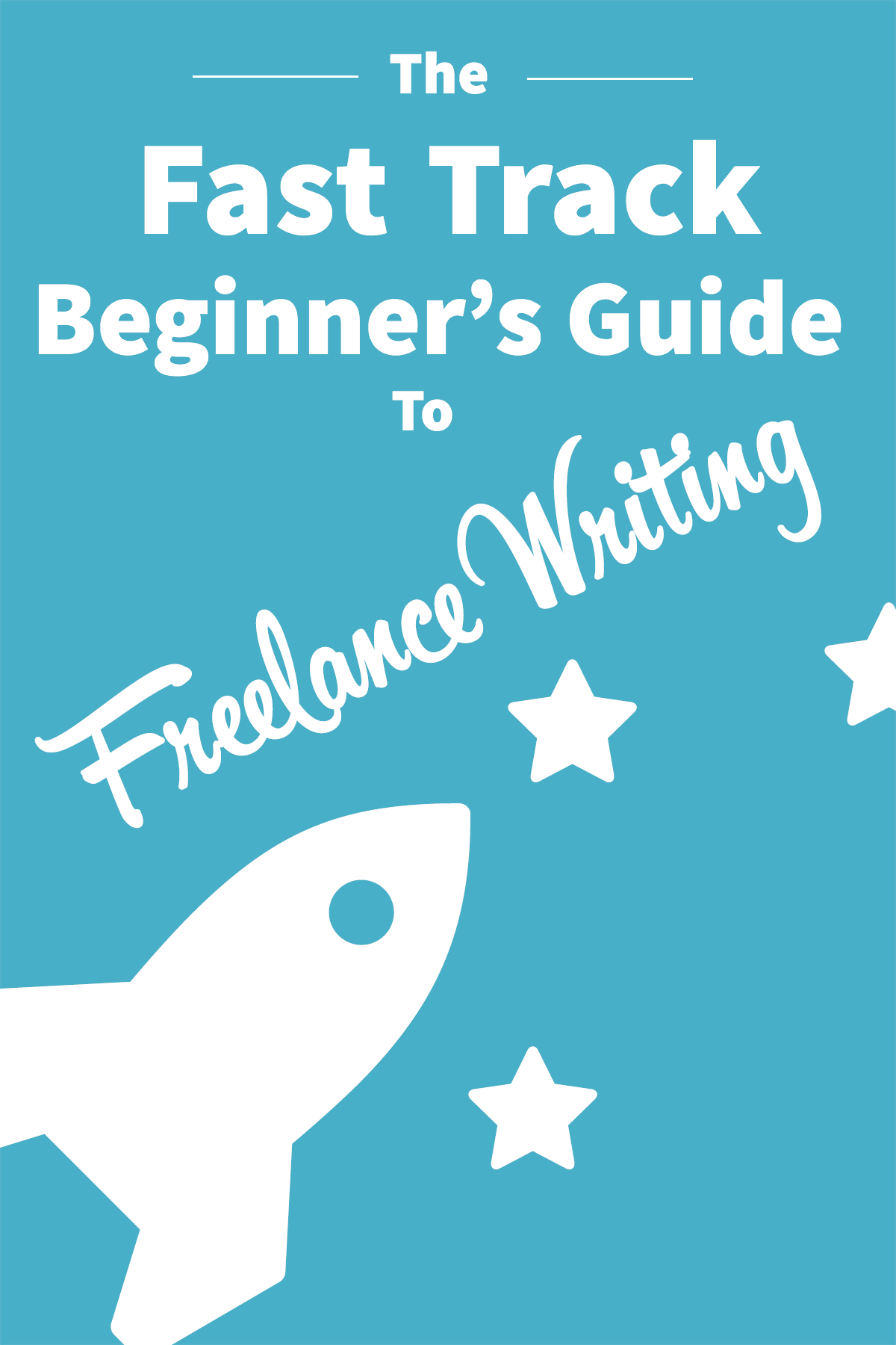 The Fast Track Beginner's Guide to Freelance Writing