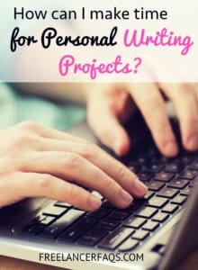 How Can I Make Time For Personal Writing Projects?