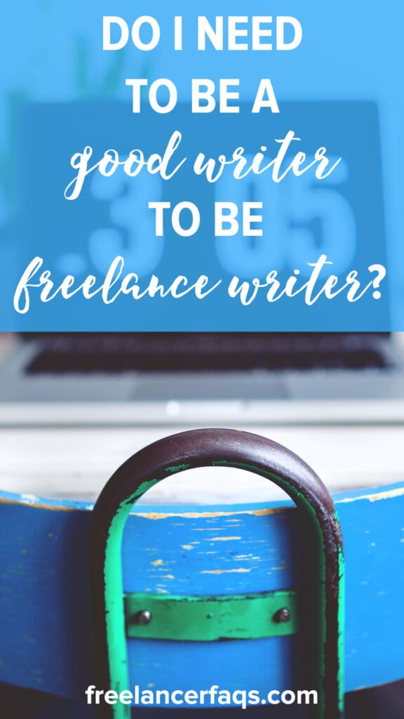 Do I Need to Be a Good Writer to Be a Freelance Writer?