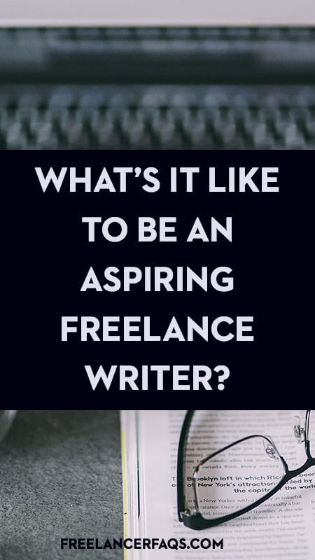 What's It Really Like to Be an Aspiring Freelance Writer?